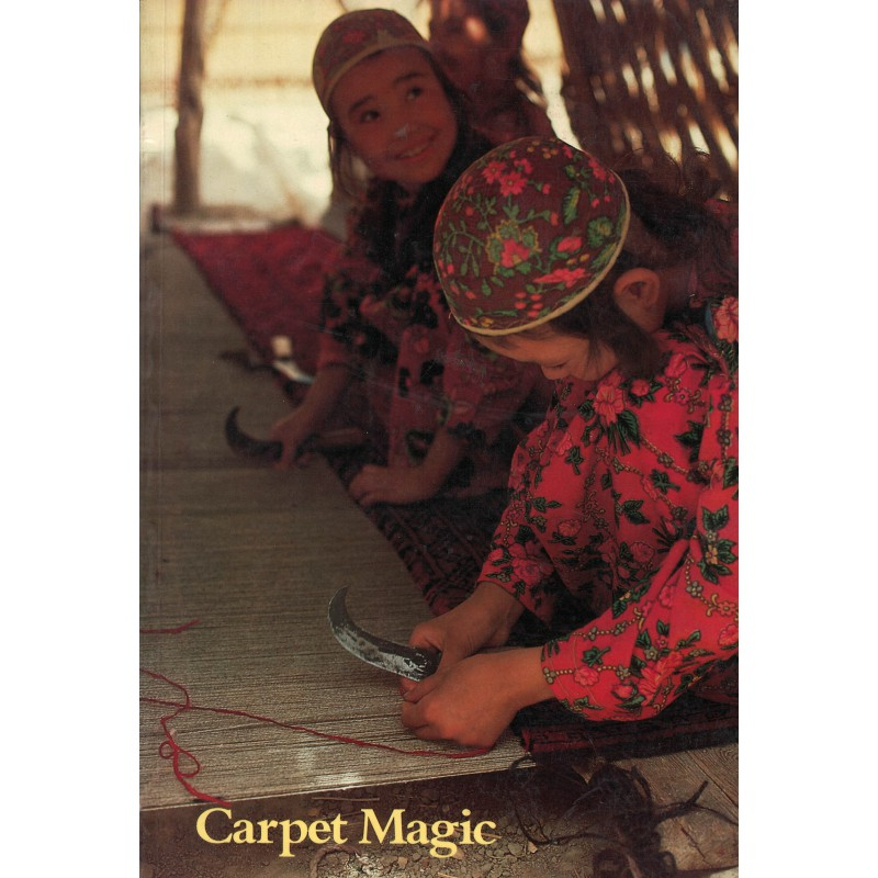 Carpet Magic: The Art of Carpets from the tents, cottages and workshops of Asia