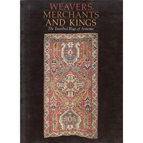 Weavers, Merchants, and Kings: The Inscribed Rugs of Armenia